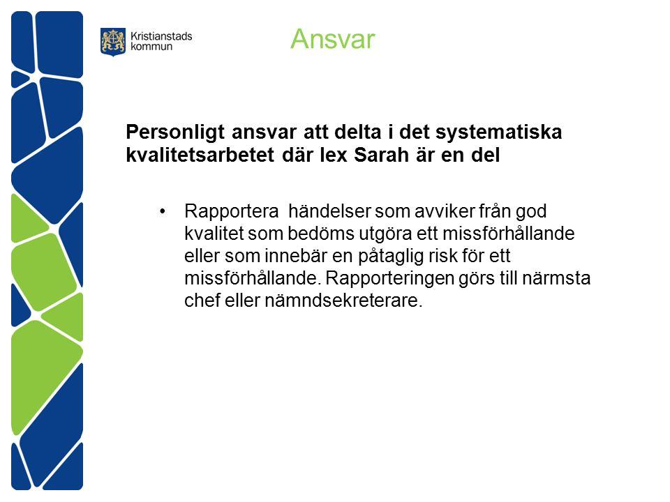 Ansvar Personligt ansvar att delta i det systematiska kvalitetsarbetet där lex Sarah är en del.