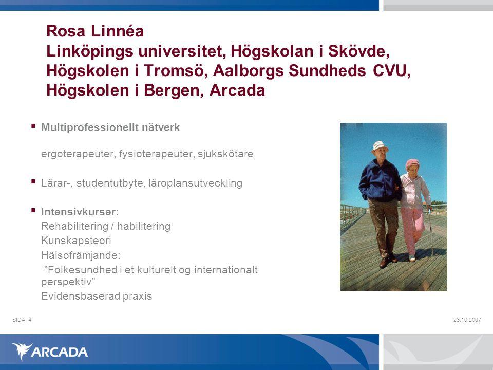 Rosa Linnéa Linköpings universitet, Högskolan i Skövde, Högskolen i Tromsö, Aalborgs Sundheds CVU, Högskolen i Bergen, Arcada