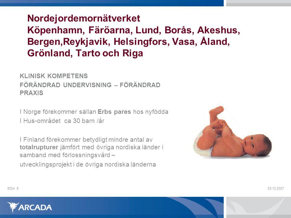 Nordejordemornätverket Köpenhamn, Färöarna, Lund, Borås, Akeshus, Bergen,Reykjavik, Helsingfors, Vasa, Åland, Grönland, Tarto och Riga