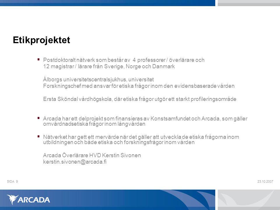Etikprojektet Postdoktoralt nätverk som består av 4 professorer / överlärare och. 12 magistrar / lärare från Sverige, Norge och Danmark.