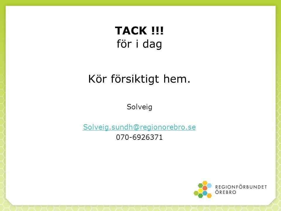TACK !!! för i dag Kör försiktigt hem. Solveig