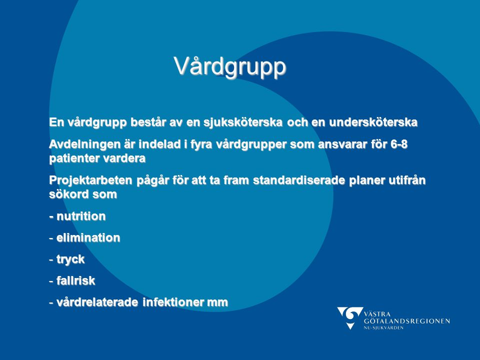 Vårdgrupp En vårdgrupp består av en sjuksköterska och en undersköterska.