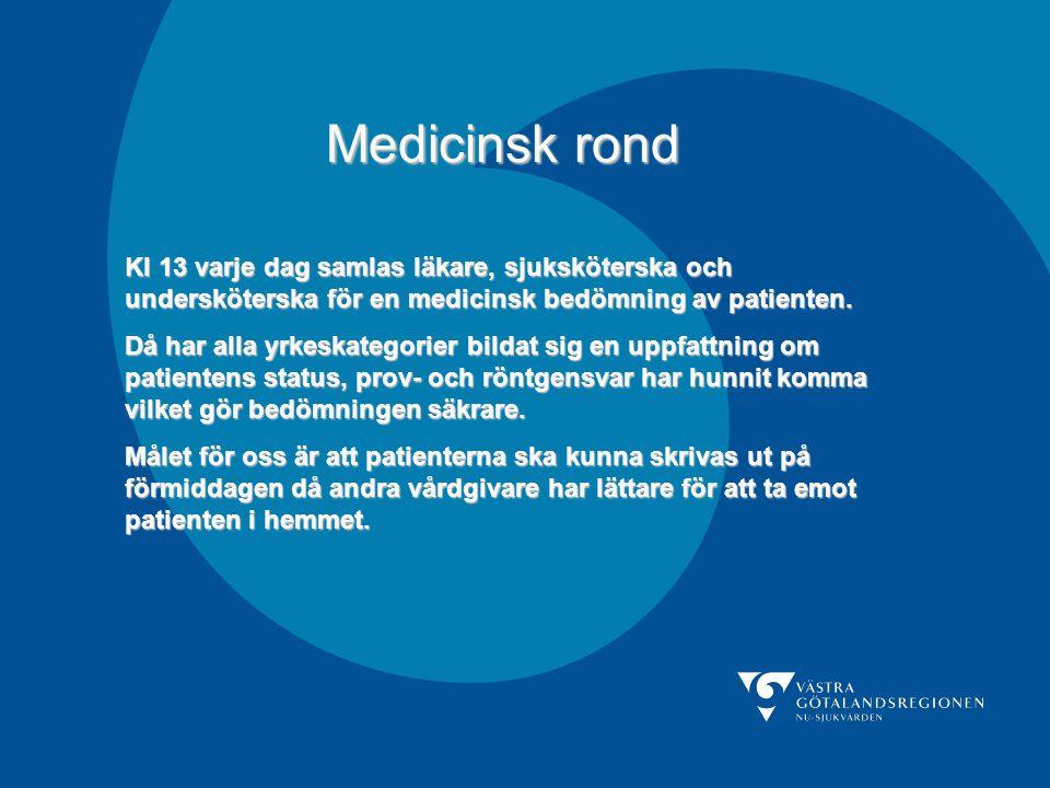 Medicinsk rond Kl 13 varje dag samlas läkare, sjuksköterska och undersköterska för en medicinsk bedömning av patienten.