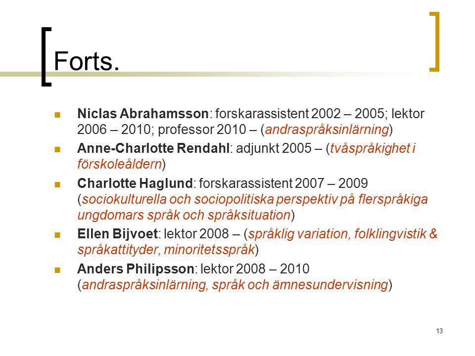 Forts. Niclas Abrahamsson: forskarassistent 2002 – 2005; lektor 2006 – 2010; professor 2010 – (andraspråksinlärning)