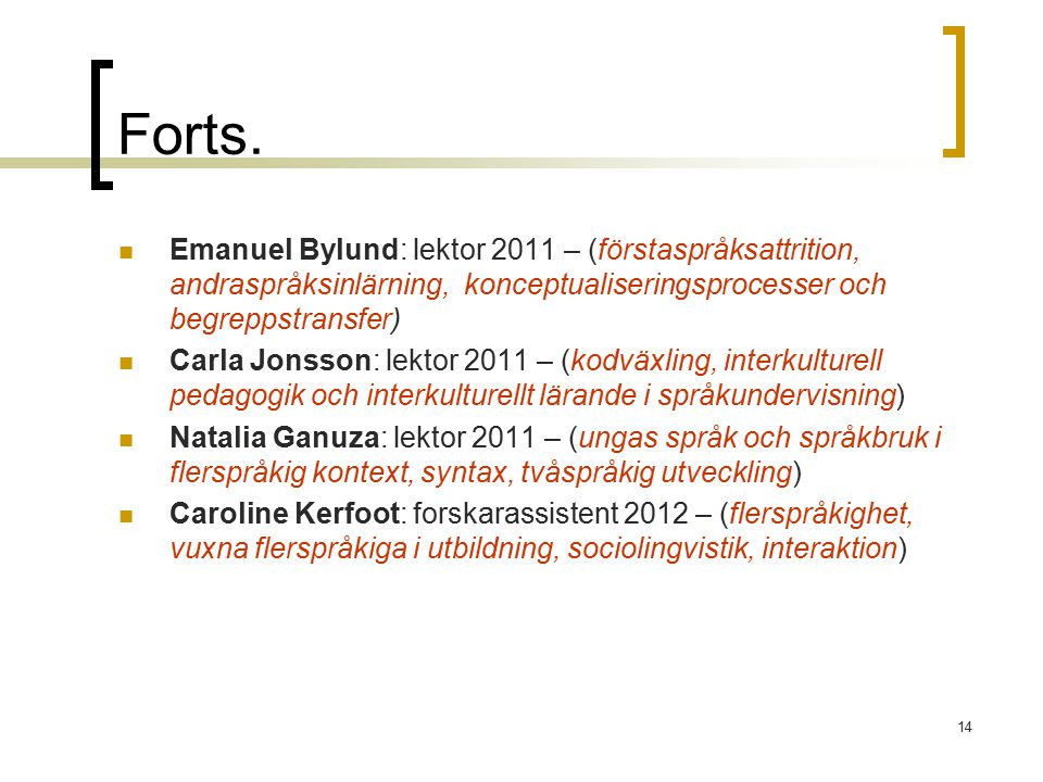 Forts. Emanuel Bylund: lektor 2011 – (förstaspråksattrition, andraspråksinlärning, konceptualiseringsprocesser och begreppstransfer)