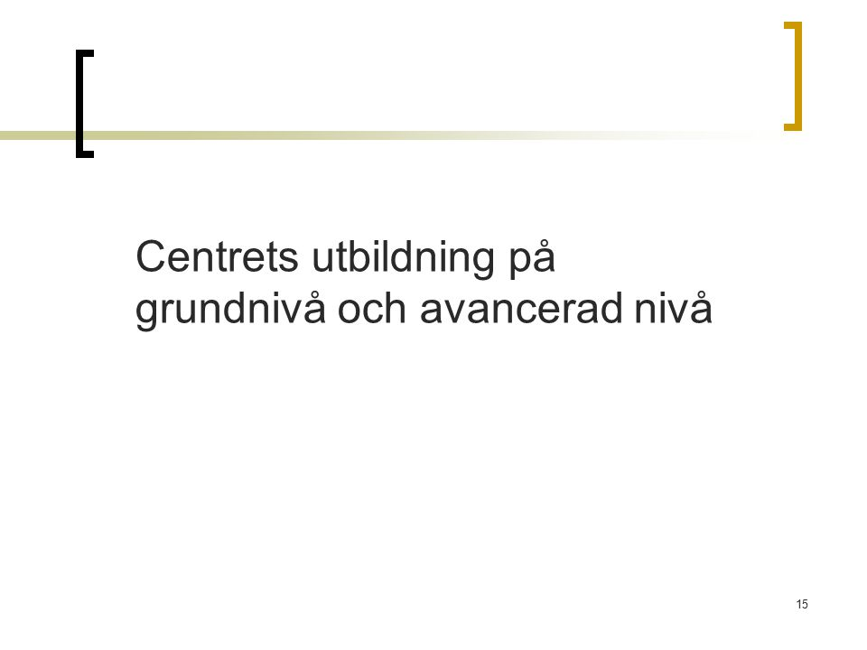 Centrets utbildning på grundnivå och avancerad nivå