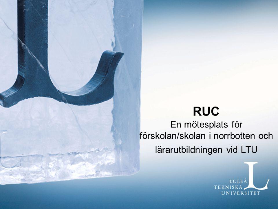 RUC En mötesplats för förskolan/skolan i norrbotten och lärarutbildningen vid LTU