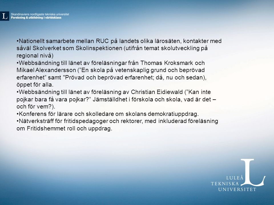 Nationellt samarbete mellan RUC på landets olika lärosäten, kontakter med såväl Skolverket som Skolinspektionen (utifrån temat skolutveckling på regional nivå)