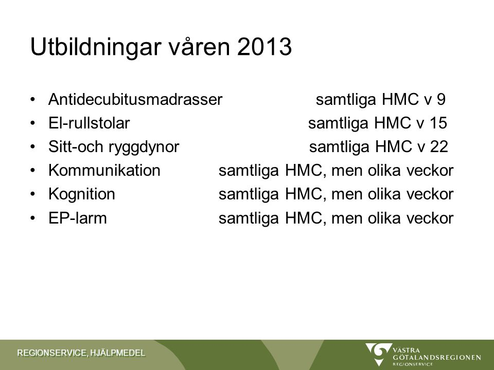 Utbildningar våren 2013 Antidecubitusmadrasser samtliga HMC v 9