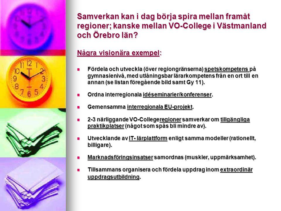 Samverkan kan i dag börja spira mellan framåt regioner; kanske mellan VO-College i Västmanland och Örebro län Några visionära exempel: