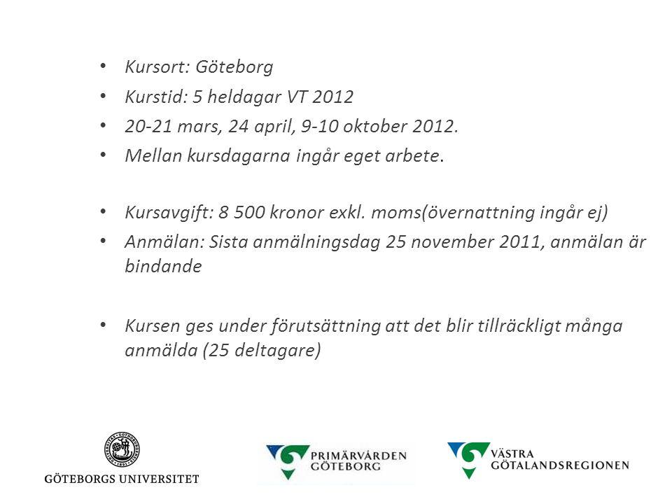 Kursort: Göteborg Kurstid: 5 heldagar VT 2012. 20-21 mars, 24 april, 9-10 oktober 2012. Mellan kursdagarna ingår eget arbete.