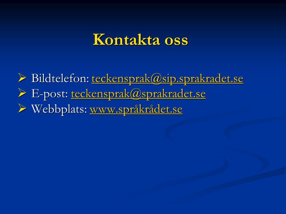 Kontakta oss Bildtelefon: teckensprak@sip.sprakradet.se