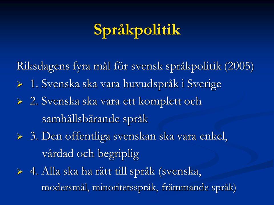 Språkpolitik Riksdagens fyra mål för svensk språkpolitik (2005)