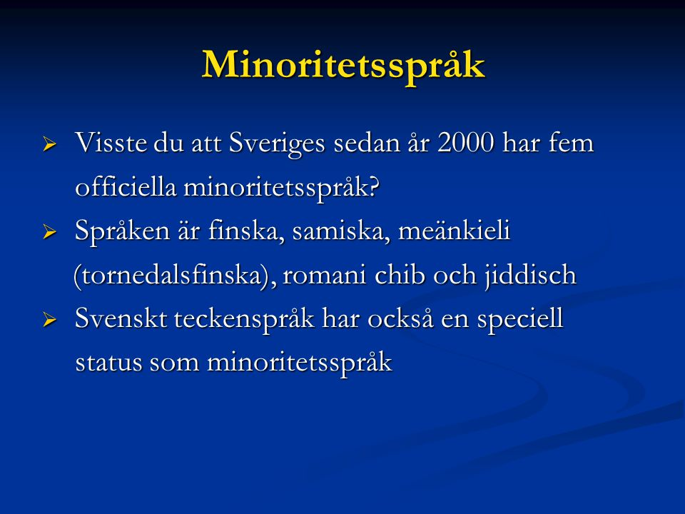 Minoritetsspråk Visste du att Sveriges sedan år 2000 har fem