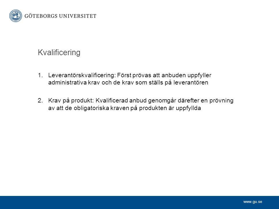 Kvalificering Leverantörskvalificering: Först prövas att anbuden uppfyller administrativa krav och de krav som ställs på leverantören.