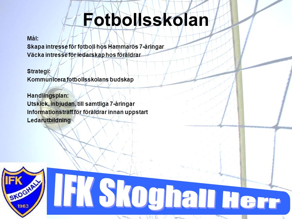 Fotbollsskolan Mål: Skapa intresse för fotboll hos Hammarös 7-åringar