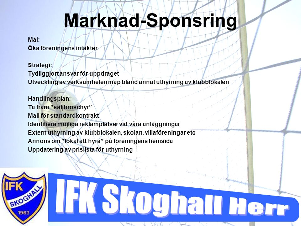Marknad-Sponsring Mål: Öka föreningens intäkter Strategi: