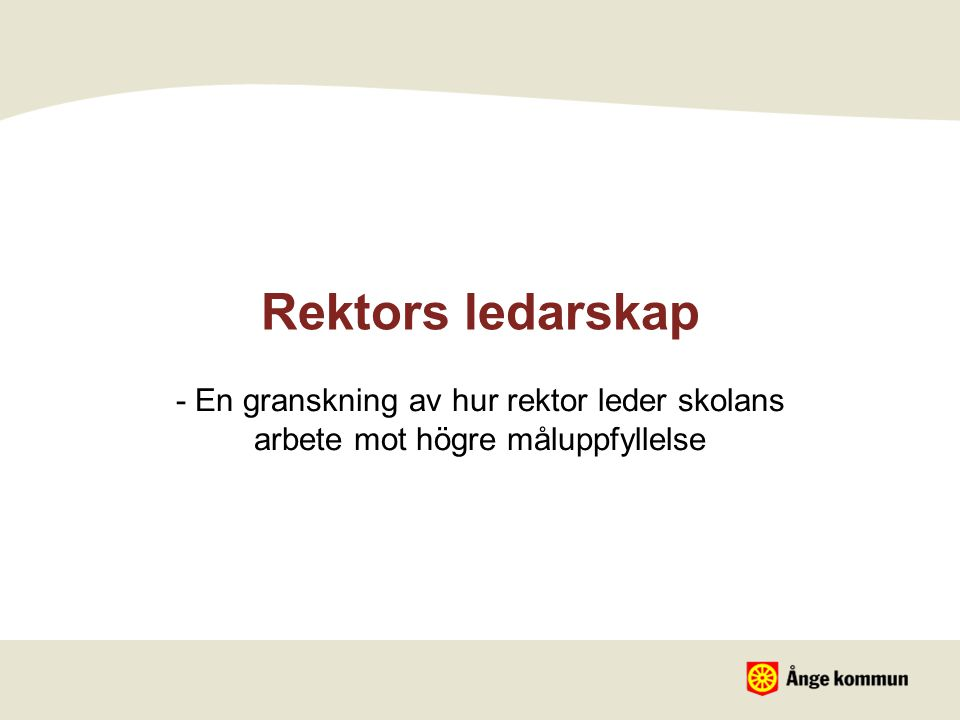 Rektors ledarskap - En granskning av hur rektor leder skolans arbete mot högre måluppfyllelse