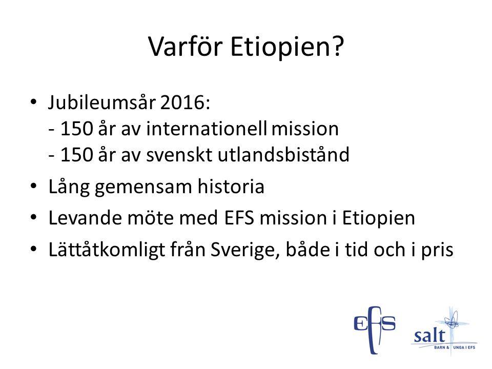 Varför Etiopien Jubileumsår 2016: - 150 år av internationell mission - 150 år av svenskt utlandsbistånd.