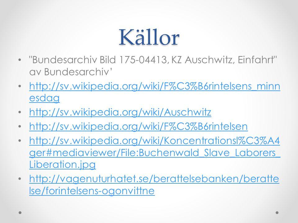 Källor Bundesarchiv Bild 175-04413, KZ Auschwitz, Einfahrt av Bundesarchiv' http://sv.wikipedia.org/wiki/F%C3%B6rintelsens_minnesdag.