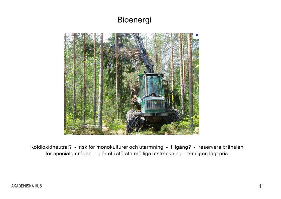 Bioenergi Koldioxidneutral - risk för monokulturer och utarmning - tillgång - reservera bränslen.