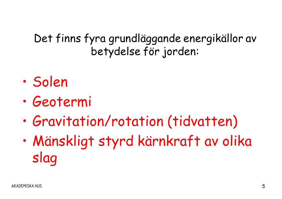 Det finns fyra grundläggande energikällor av betydelse för jorden: