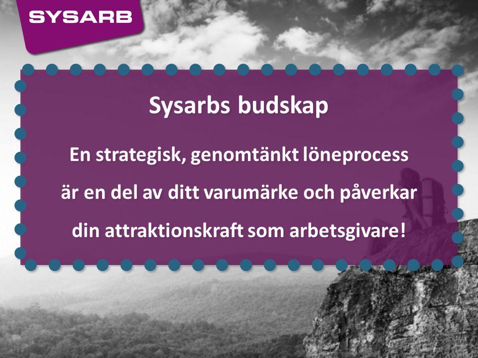 Sysarbs budskap En strategisk, genomtänkt löneprocess är en del av ditt varumärke och påverkar din attraktionskraft som arbetsgivare!