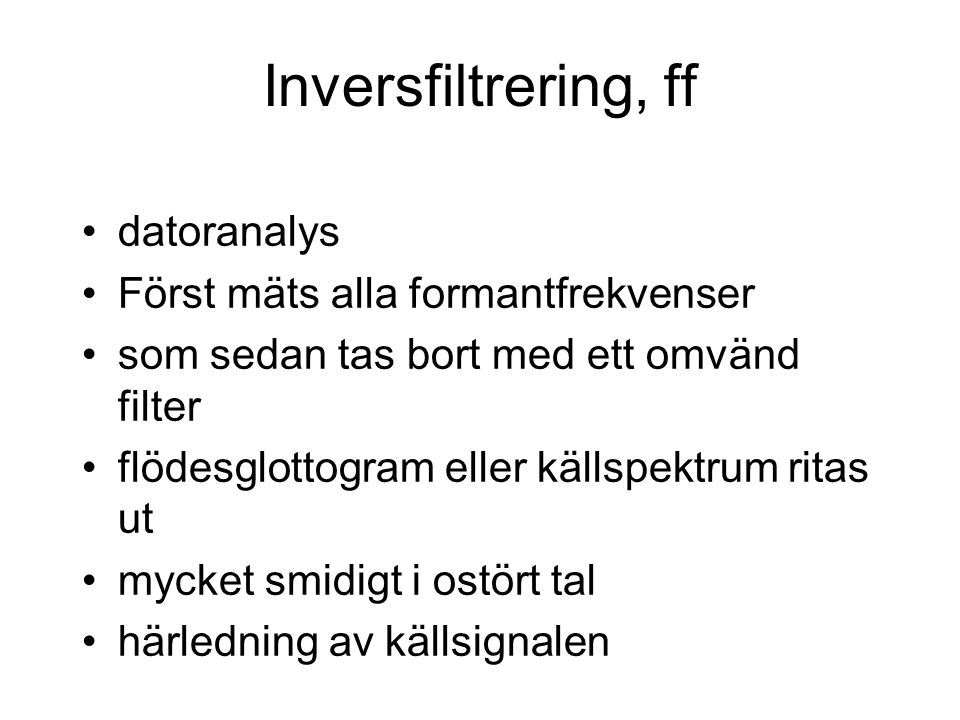 Inversfiltrering, ff datoranalys Först mäts alla formantfrekvenser