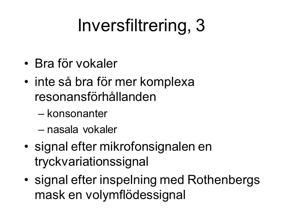 Inversfiltrering, 3 Bra för vokaler