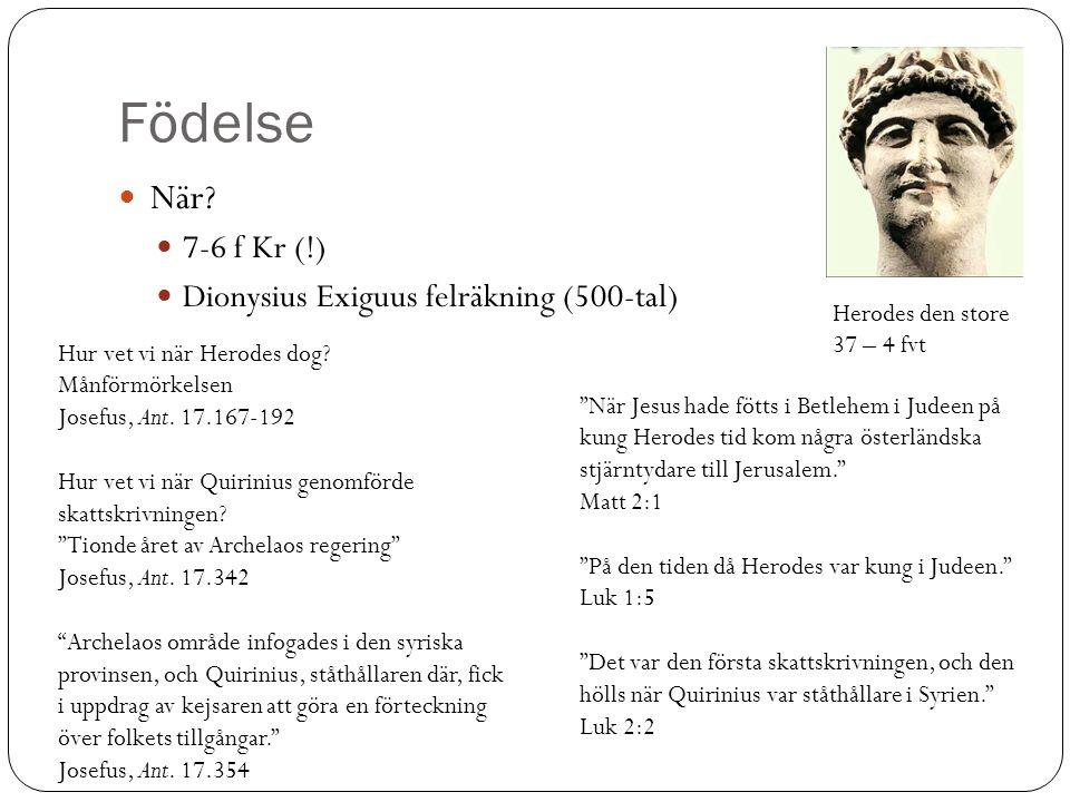 Födelse När 7-6 f Kr (!) Dionysius Exiguus felräkning (500-tal)