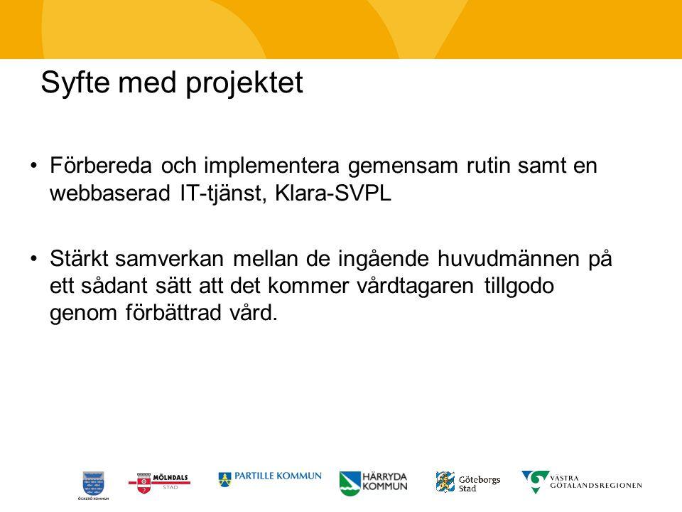 Syfte med projektet Förbereda och implementera gemensam rutin samt en webbaserad IT-tjänst, Klara-SVPL.