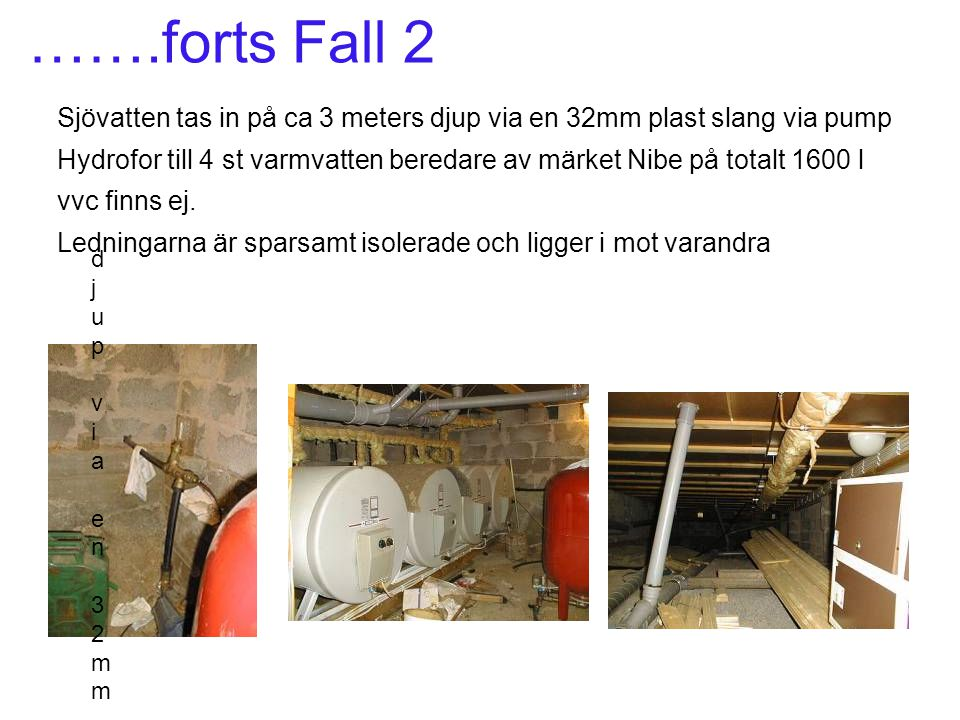 …….forts Fall 2 Sjövatten tas in på ca 3 meters djup via en 32mm plast slang via pump.