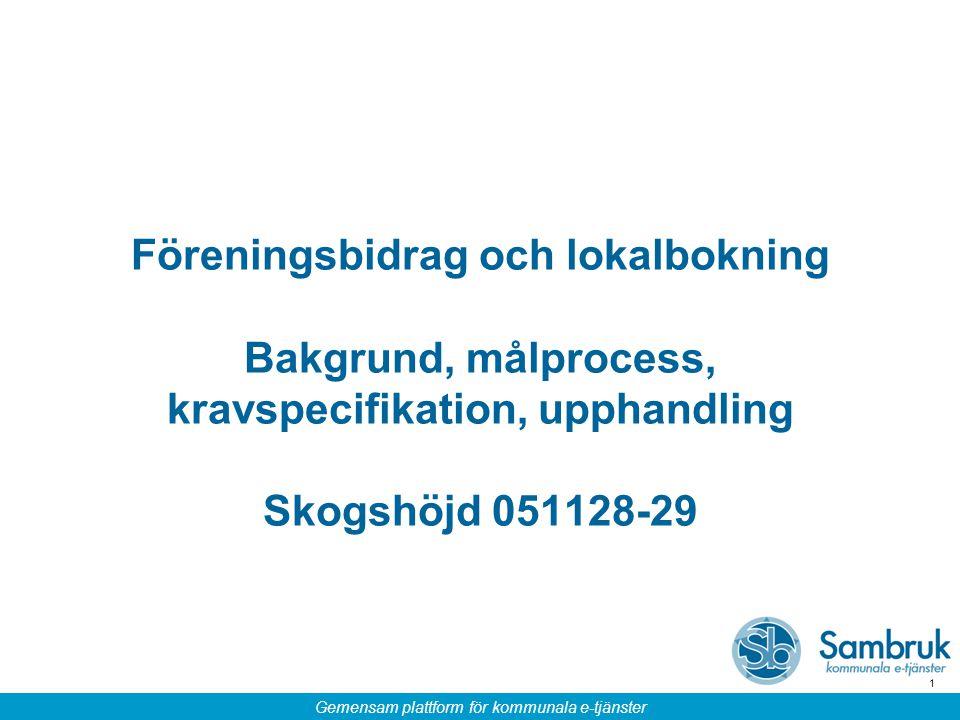Föreningsbidrag och lokalbokning Bakgrund, målprocess, kravspecifikation, upphandling Skogshöjd 051128-29