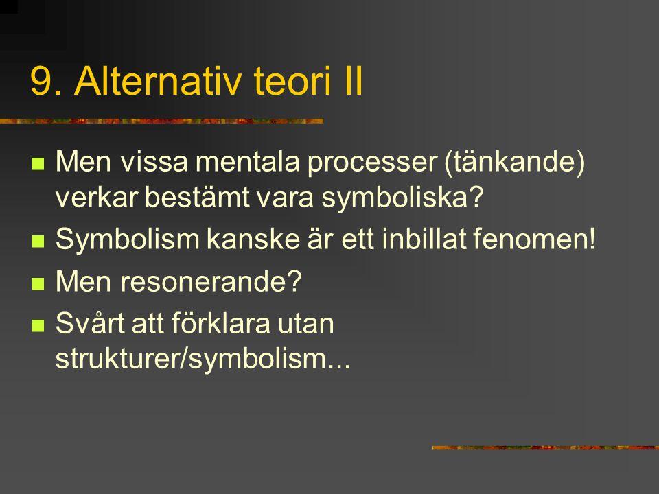 9. Alternativ teori II Men vissa mentala processer (tänkande) verkar bestämt vara symboliska Symbolism kanske är ett inbillat fenomen!