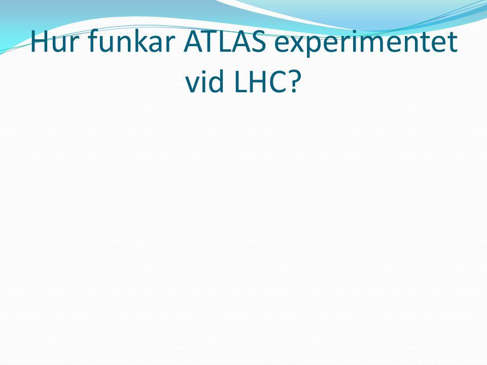 Hur funkar ATLAS experimentet vid LHC