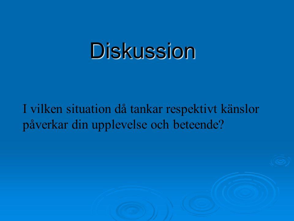 Diskussion I vilken situation då tankar respektivt känslor påverkar din upplevelse och beteende
