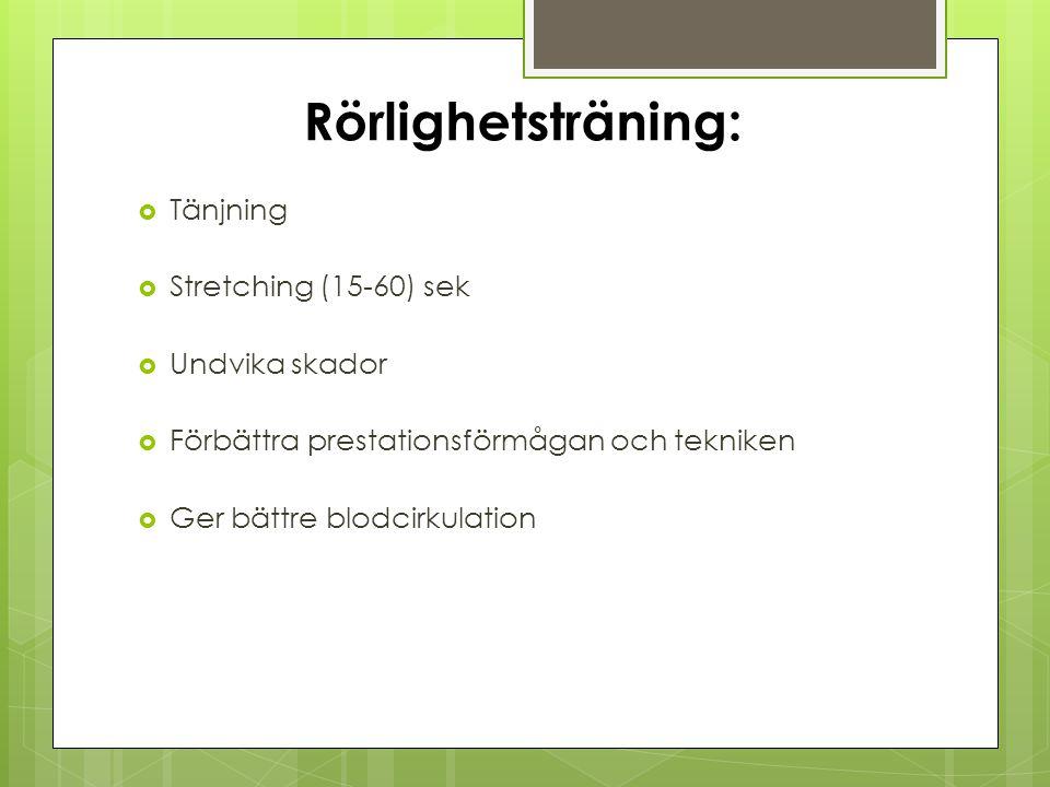 Rörlighetsträning: Tänjning Stretching (15-60) sek Undvika skador
