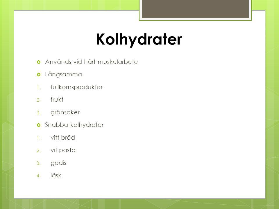 Kolhydrater Används vid hårt muskelarbete Långsamma fullkornsprodukter