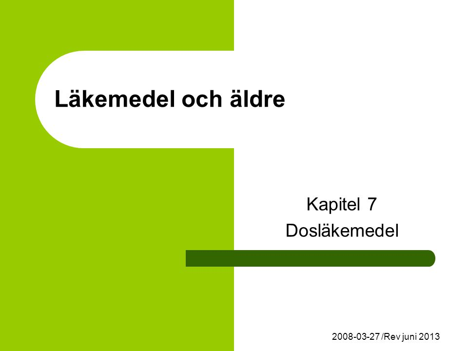Läkemedel och äldre Kapitel 7 Dosläkemedel 2008-03-27 /Rev juni 2013