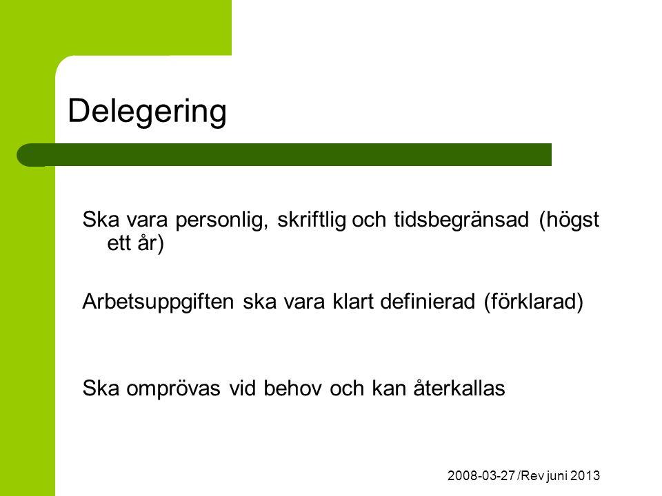 Delegering Ska vara personlig, skriftlig och tidsbegränsad (högst ett år) Arbetsuppgiften ska vara klart definierad (förklarad)