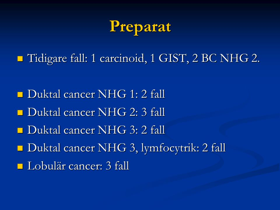 Preparat Tidigare fall: 1 carcinoid, 1 GIST, 2 BC NHG 2.