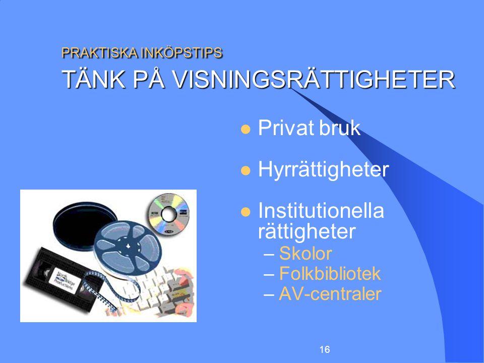 PRAKTISKA INKÖPSTIPS TÄNK PÅ VISNINGSRÄTTIGHETER