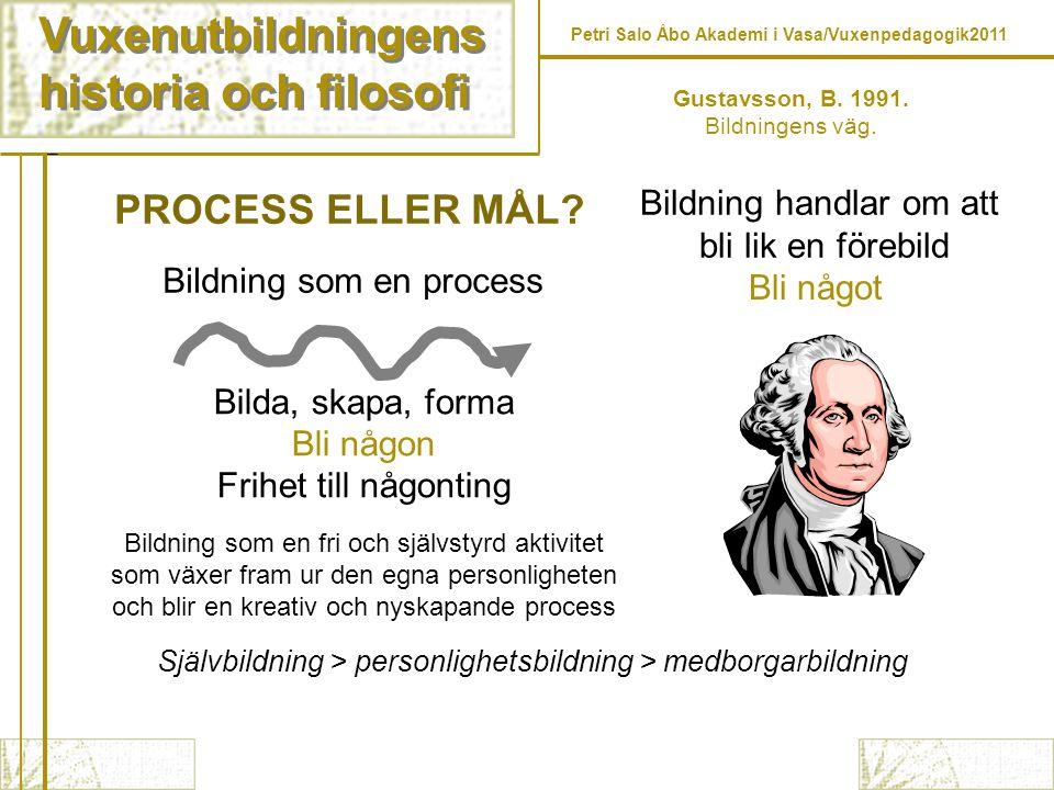 Vuxenutbildningens historia och filosofi PROCESS ELLER MÅL