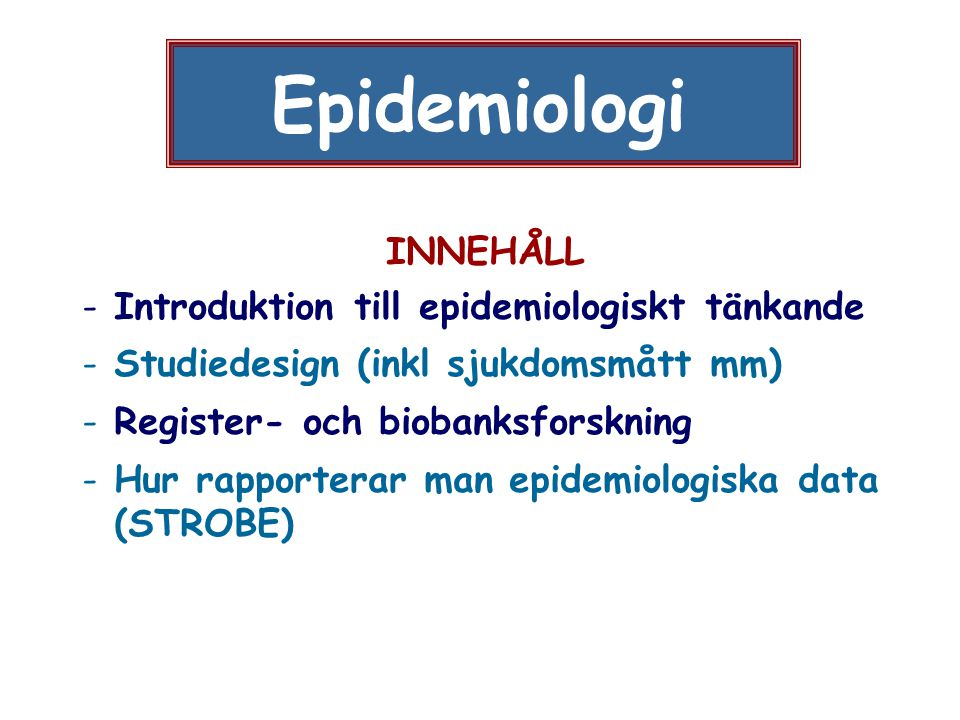 Epidemiologi INNEHÅLL Introduktion till epidemiologiskt tänkande