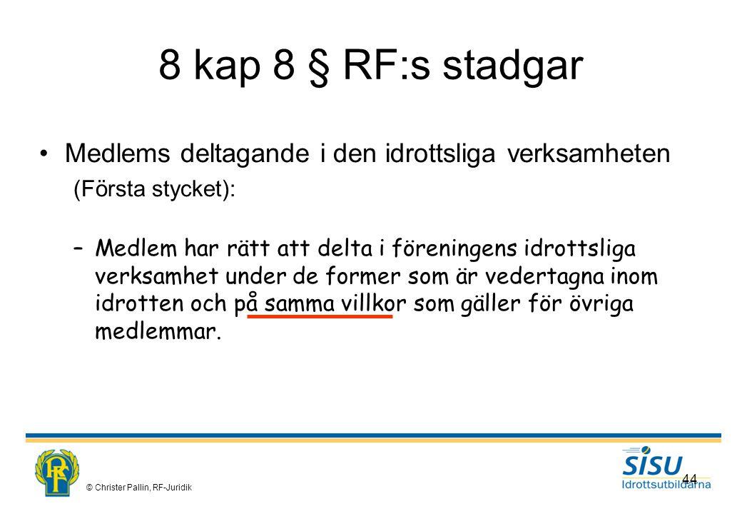8 kap 8 § RF:s stadgar Medlems deltagande i den idrottsliga verksamheten. (Första stycket):
