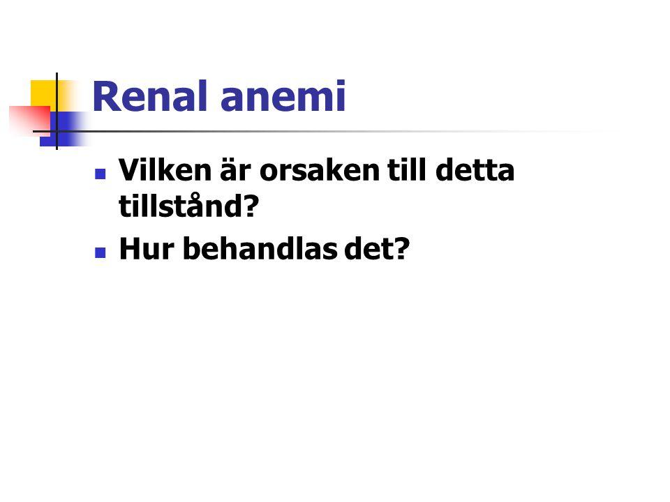 Renal anemi Vilken är orsaken till detta tillstånd Hur behandlas det