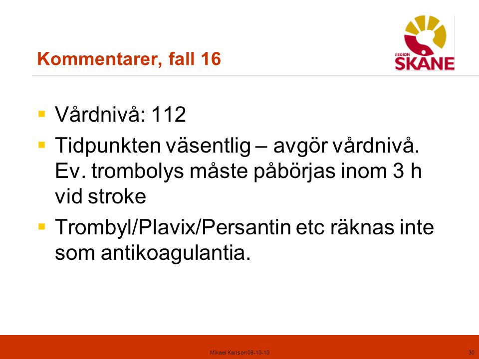 Trombyl/Plavix/Persantin etc räknas inte som antikoagulantia.