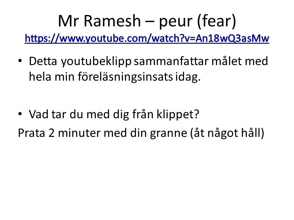 Mr Ramesh – peur (fear) https://www.youtube.com/watch v=An18wQ3asMw