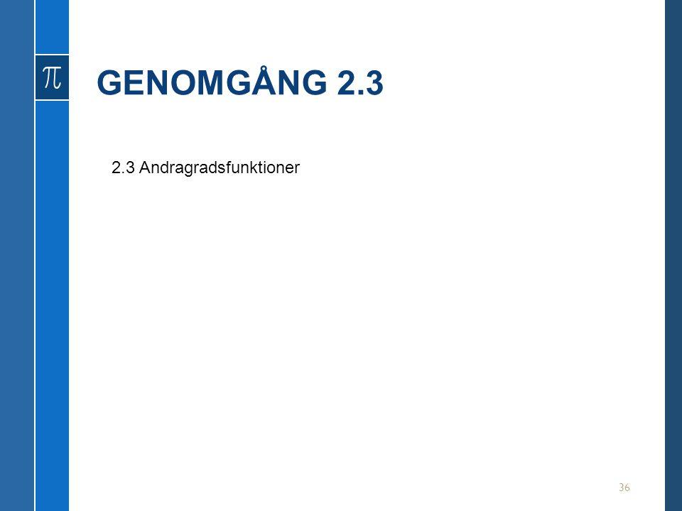 GENOMGÅNG 2.3 2.3 Andragradsfunktioner