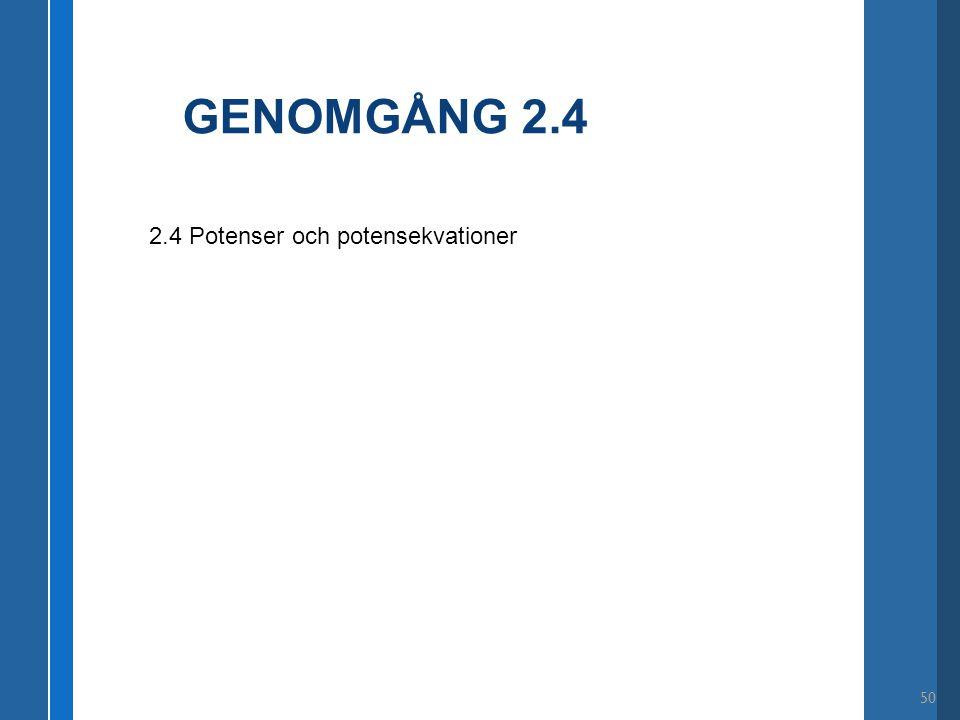 GENOMGÅNG 2.4 2.4 Potenser och potensekvationer 50